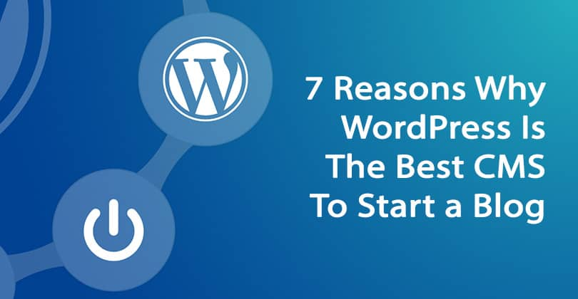 7 Reasons Why WordPress Is The Best CMS To Start a Blog in 2020