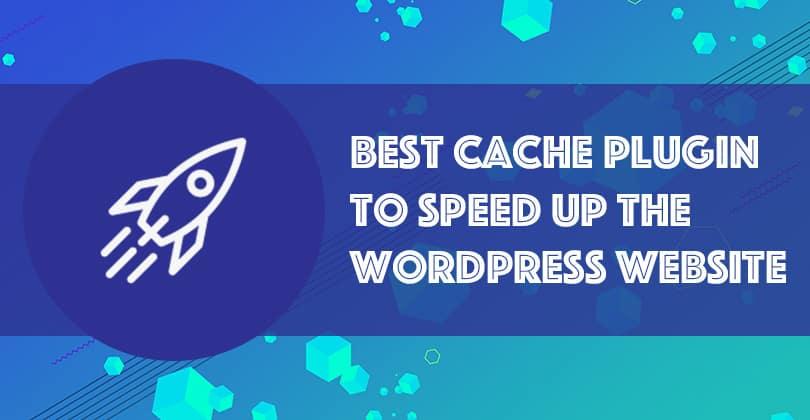5 Best WordPress Cache Plugins to Speed Up WordPress Website