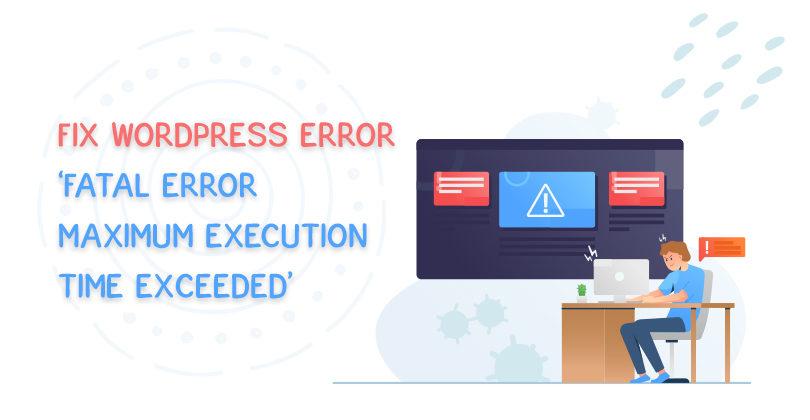 How To Fix 'Fatal Error Maximum Execution Time Exceeded' WordPress Error?